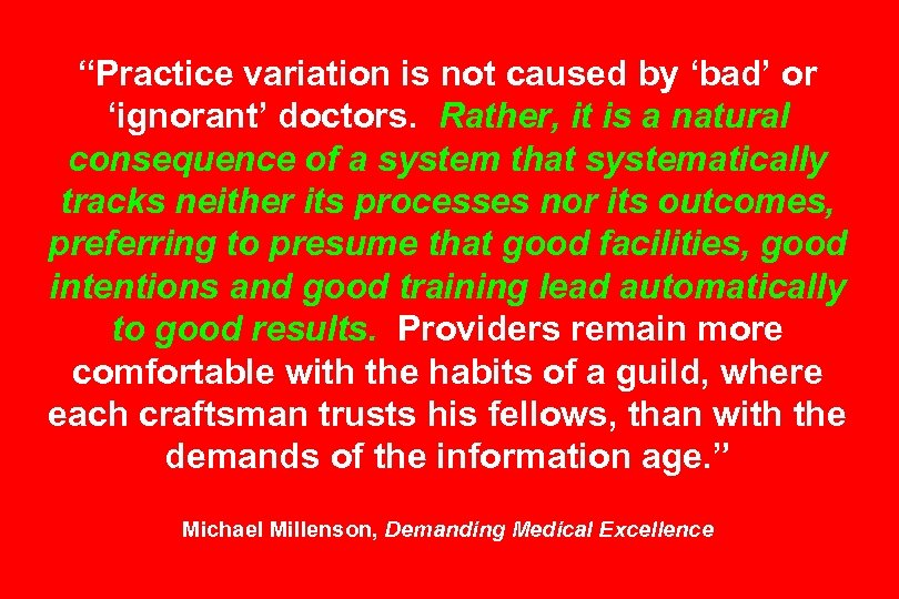 """Practice variation is not caused by 'bad' or 'ignorant' doctors. Rather, it is a"
