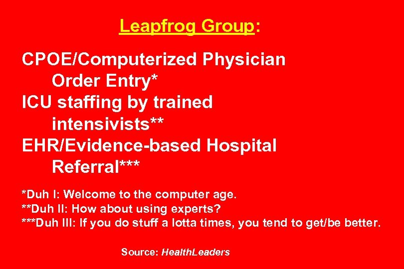 Leapfrog Group: CPOE/Computerized Physician Order Entry* ICU staffing by trained intensivists** EHR/Evidence-based Hospital Referral***