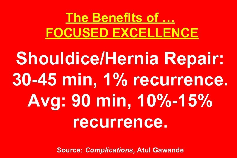 The Benefits of … FOCUSED EXCELLENCE Shouldice/Hernia Repair: 30 -45 min, 1% recurrence. Avg: