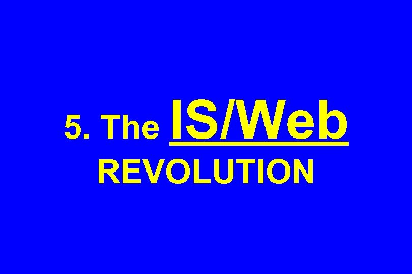 IS/Web 5. The REVOLUTION