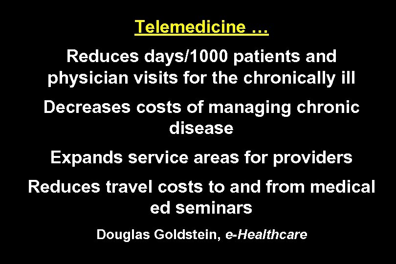Telemedicine … Reduces days/1000 patients and physician visits for the chronically ill Decreases costs