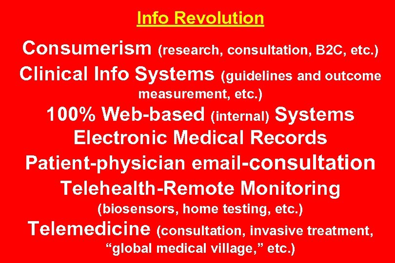 Info Revolution Consumerism (research, consultation, B 2 C, etc. ) Clinical Info Systems (guidelines