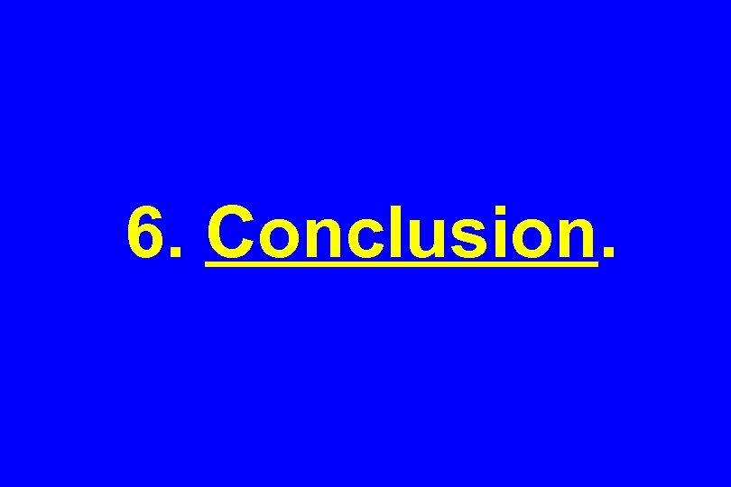 6. Conclusion.