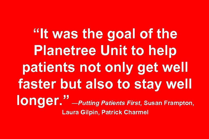 """It was the goal of the Planetree Unit to help patients not only get"