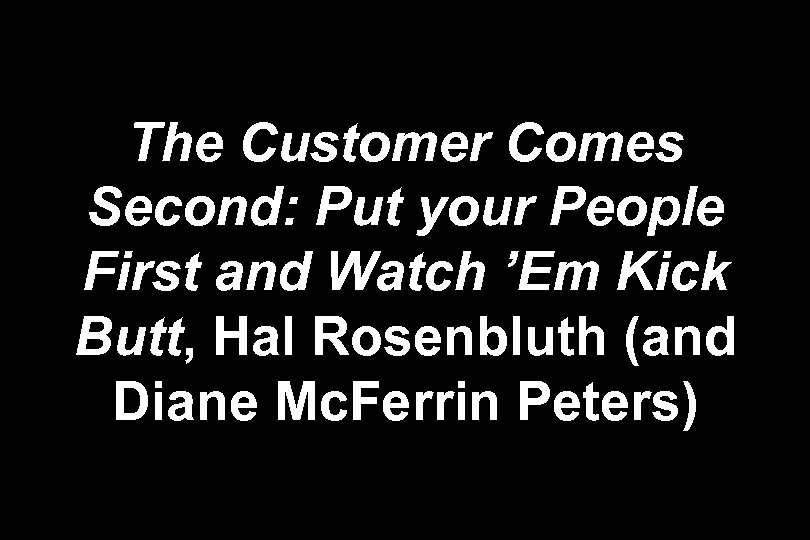 The Customer Comes Second: Put your People First and Watch 'Em Kick Butt, Hal