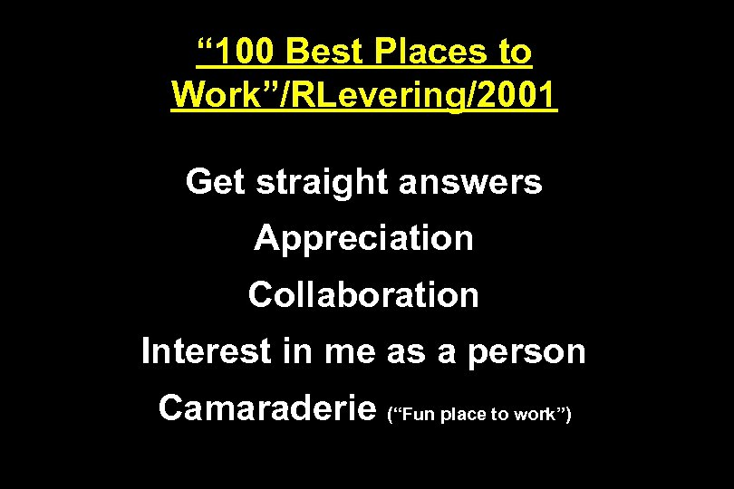 """ 100 Best Places to Work""/RLevering/2001 Get straight answers Appreciation Collaboration Interest in me"