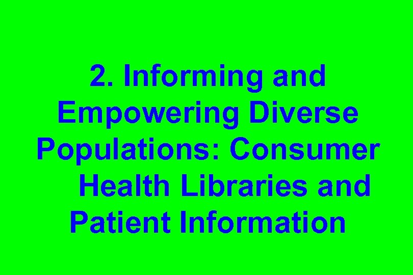 2. Informing and Empowering Diverse Populations: Consumer Health Libraries and Patient Information
