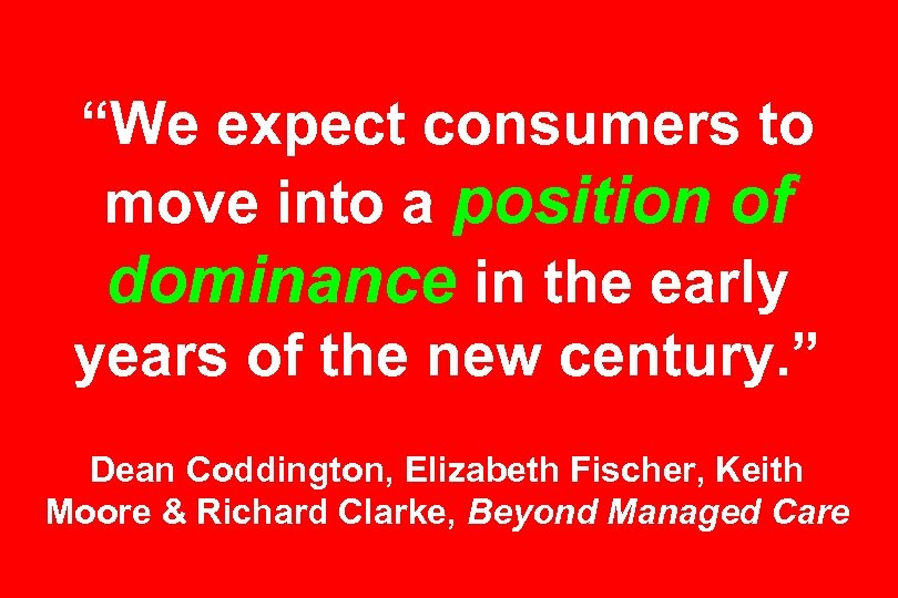 """We expect consumers to move into a position of dominance in the early years"