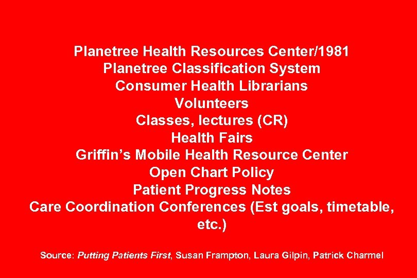Planetree Health Resources Center/1981 Planetree Classification System Consumer Health Librarians Volunteers Classes, lectures (CR)
