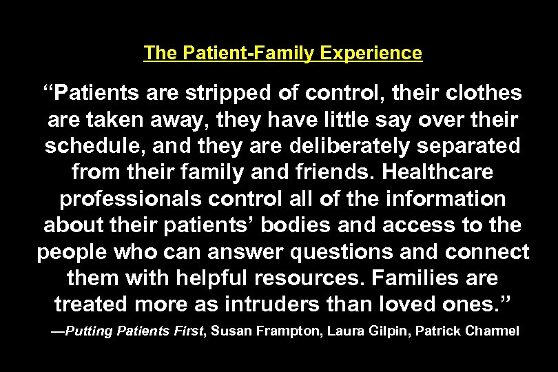 "The Patient-Family Experience ""Patients are stripped of control, their clothes are taken away, they"