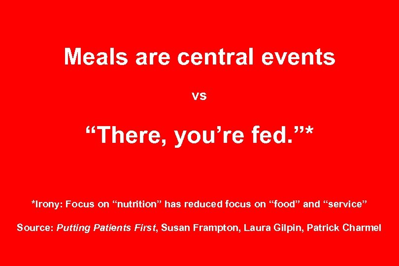 "Meals are central events vs ""There, you're fed. ""* *Irony: Focus on ""nutrition"" has"