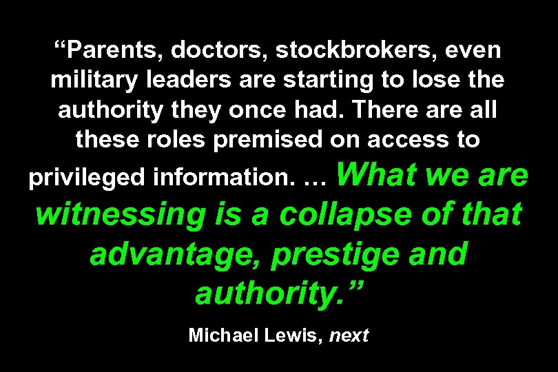 """Parents, doctors, stockbrokers, even military leaders are starting to lose the authority they once"