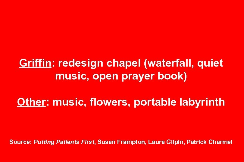 Griffin: redesign chapel (waterfall, quiet music, open prayer book) Other: music, flowers, portable labyrinth