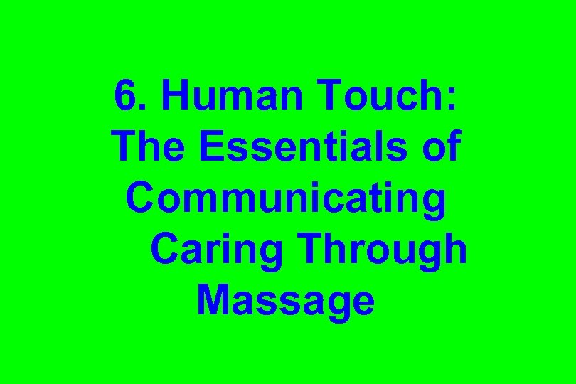 6. Human Touch: The Essentials of Communicating Caring Through Massage
