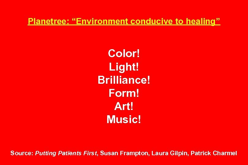 "Planetree: ""Environment conducive to healing"" Color! Light! Brilliance! Form! Art! Music! Source: Putting Patients"