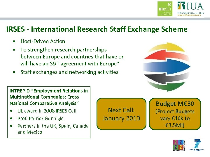 IRSES - International Research Staff Exchange Scheme • Host-Driven Action • To strengthen research