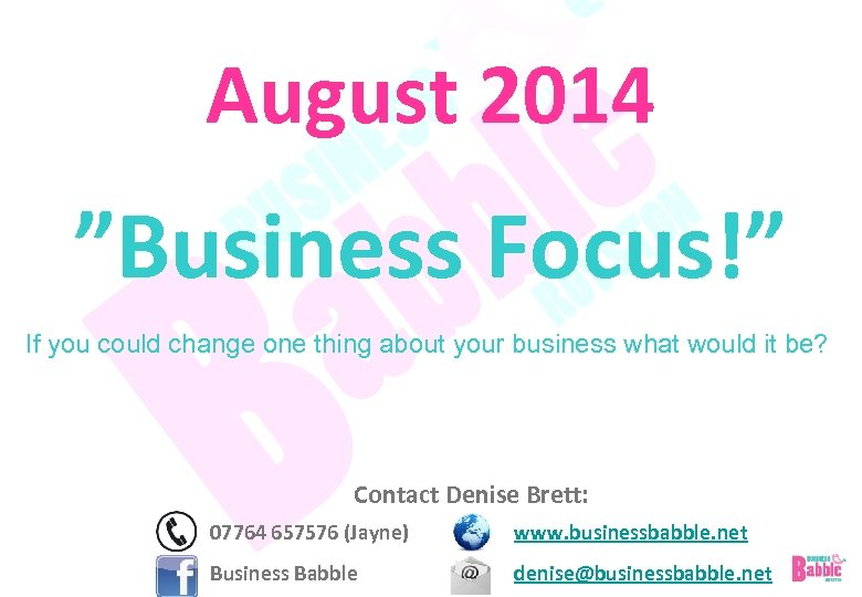 "August 2014 ""Business Focus!"" If you could change one thing about your business what"