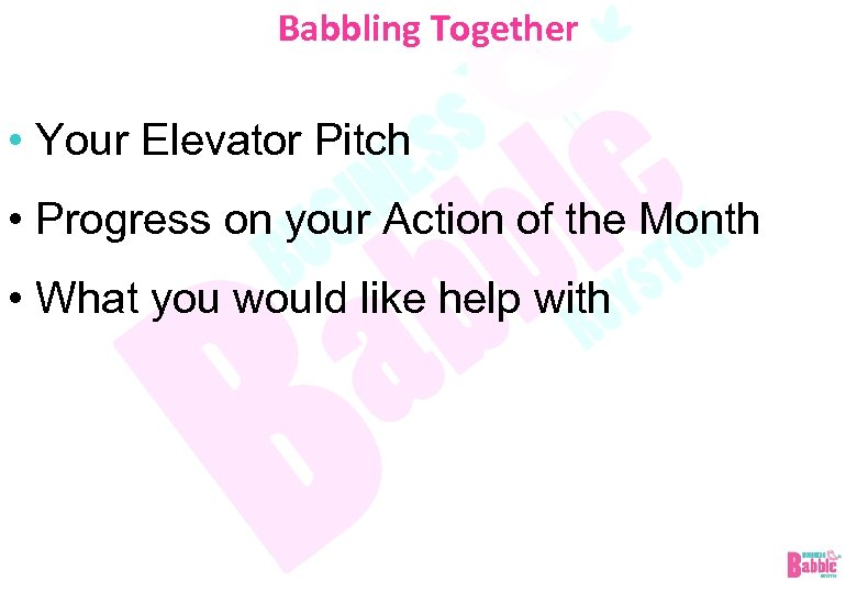 Babbling Together • Your Elevator Pitch • Progress on your Action of the Month