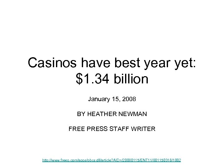 Casinos have best year yet: $1. 34 billion January 15, 2008 BY HEATHER NEWMAN