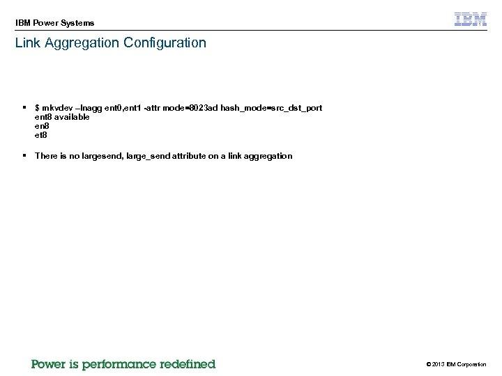 IBM Power Systems Link Aggregation Configuration § $ mkvdev –lnagg ent 0, ent 1