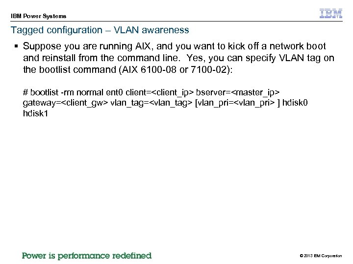 IBM Power Systems Tagged configuration – VLAN awareness § Suppose you are running AIX,