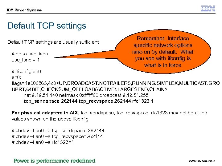 IBM Power Systems Default TCP settings are usually sufficient # no -o use_isno =