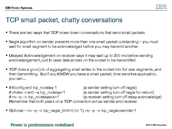IBM Power Systems TCP small packet, chatty conversations § There are two ways that
