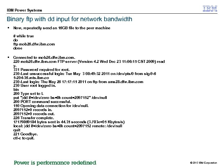 IBM Power Systems Binary ftp with dd input for network bandwidth § Now, repeatedly