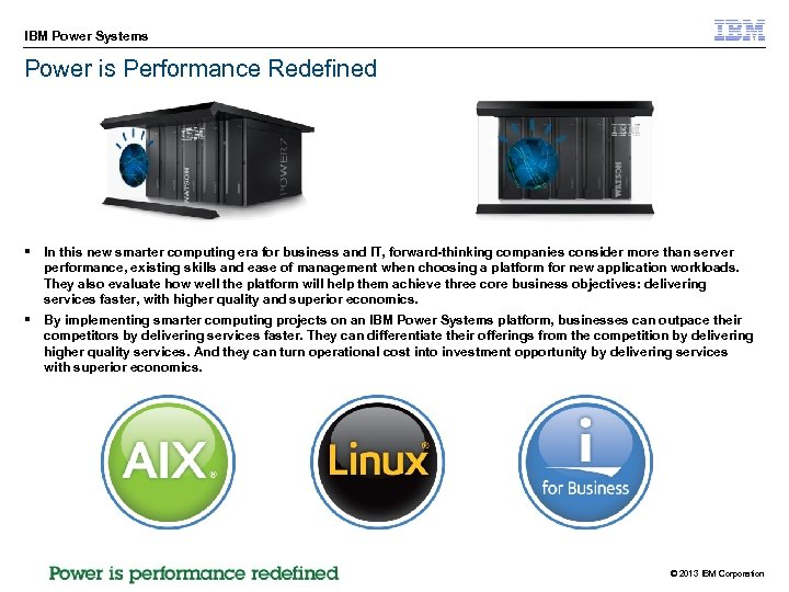 IBM Power Systems Power is Performance Redefined § In this new smarter computing era