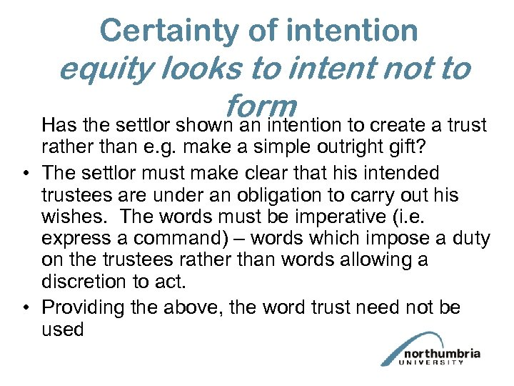 Certainty of intention equity looks to intent not to form Has the settlor shown