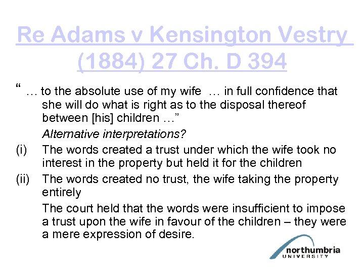 "Re Adams v Kensington Vestry (1884) 27 Ch. D 394 "" … to the"