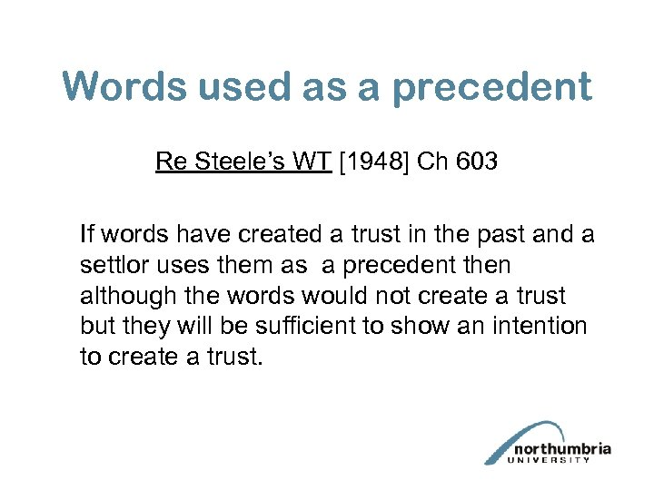 Words used as a precedent Re Steele's WT [1948] Ch 603 If words have