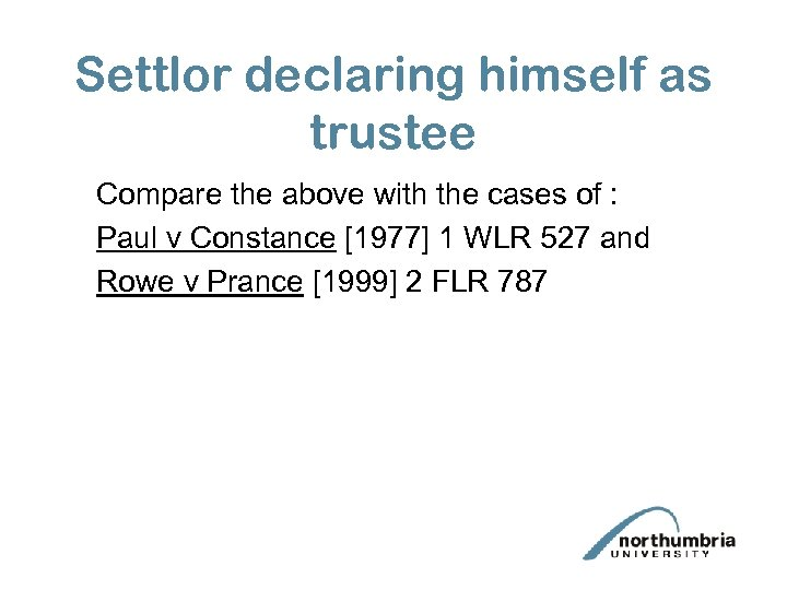 Settlor declaring himself as trustee Compare the above with the cases of : Paul