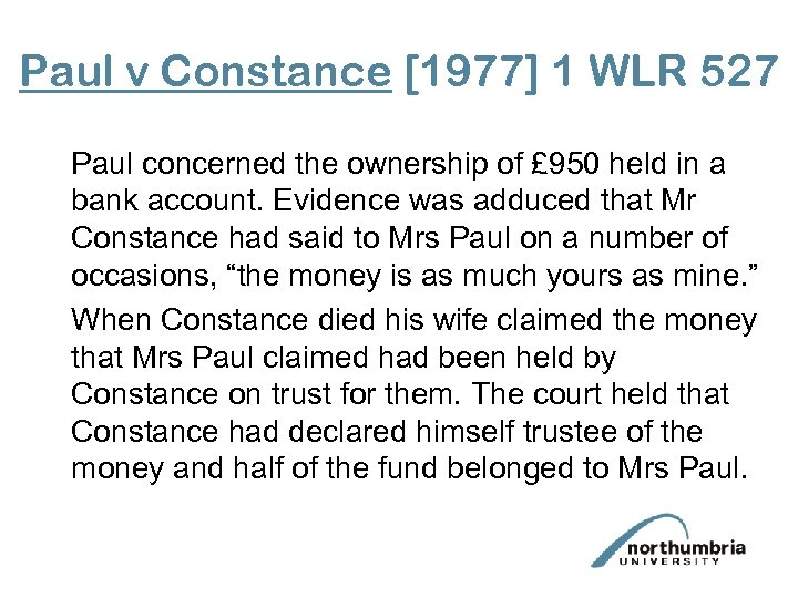 Paul v Constance [1977] 1 WLR 527 Paul concerned the ownership of £ 950