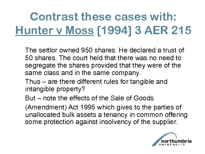 Contrast these cases with: Hunter v Moss [1994] 3 AER 215 The settlor owned