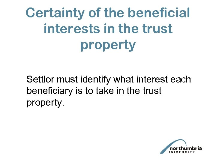 Certainty of the beneficial interests in the trust property Settlor must identify what interest