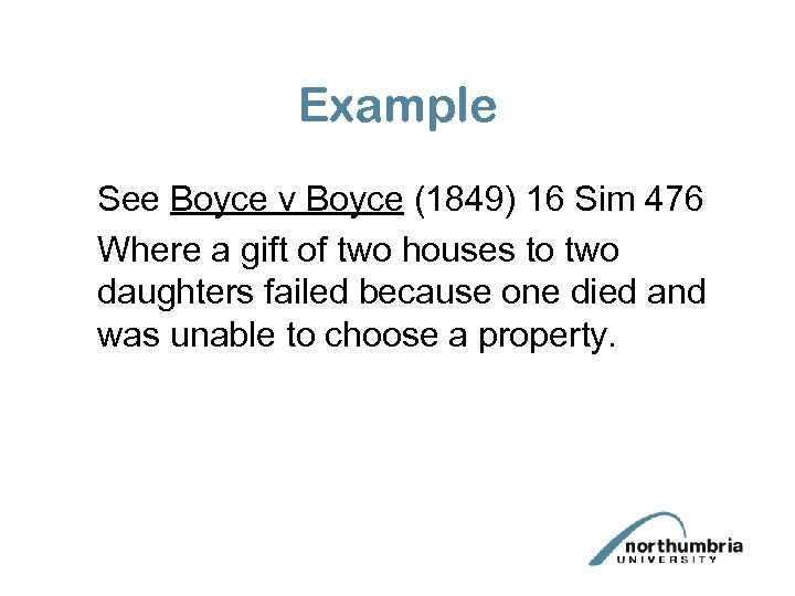 Example See Boyce v Boyce (1849) 16 Sim 476 Where a gift of two