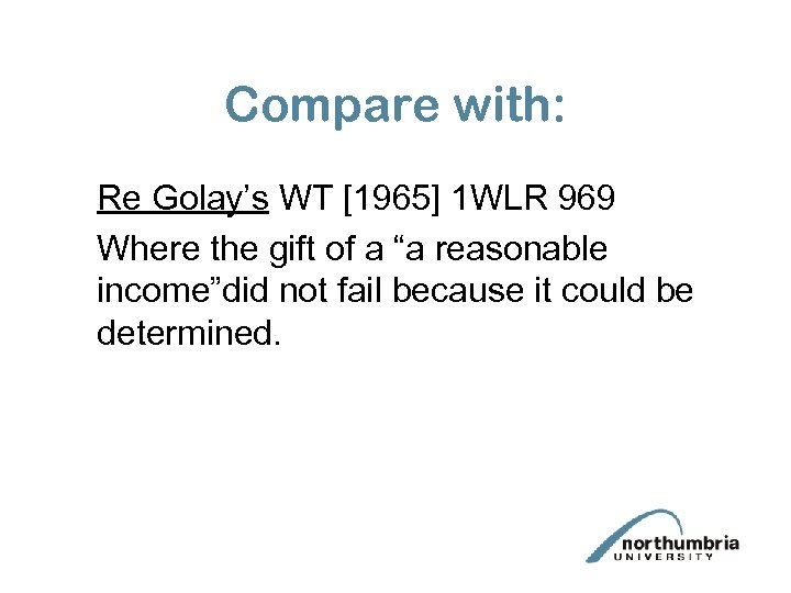 Compare with: Re Golay's WT [1965] 1 WLR 969 Where the gift of a