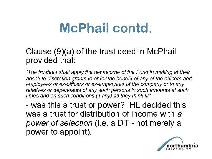 Mc. Phail contd. Clause (9)(a) of the trust deed in Mc. Phail provided that: