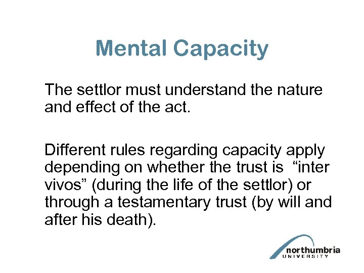 Mental Capacity The settlor must understand the nature and effect of the act. Different