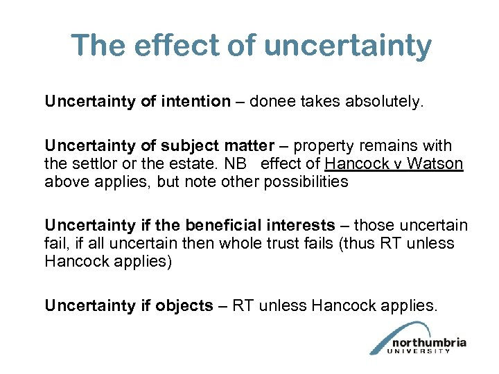 The effect of uncertainty Uncertainty of intention – donee takes absolutely. Uncertainty of subject
