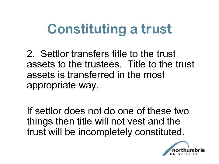Constituting a trust 2. Settlor transfers title to the trust assets to the trustees.