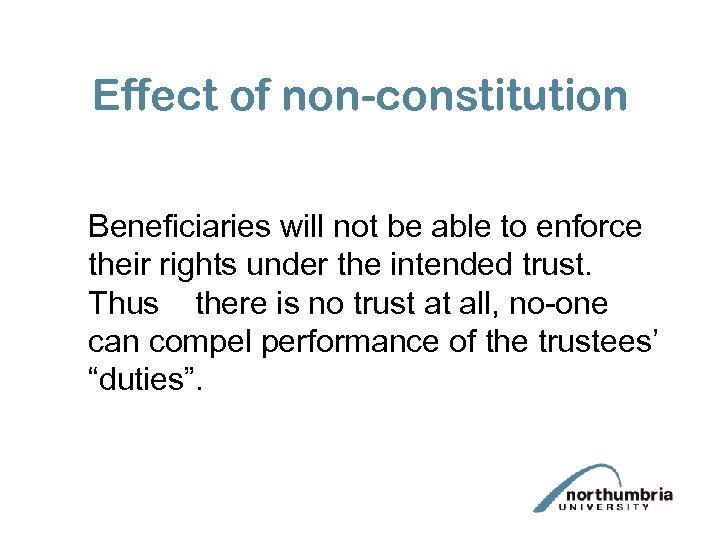 Effect of non-constitution Beneficiaries will not be able to enforce their rights under the