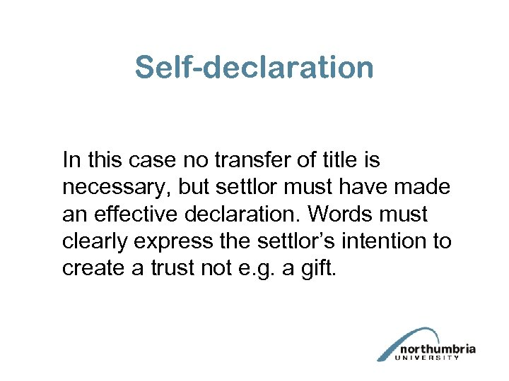Self-declaration In this case no transfer of title is necessary, but settlor must have
