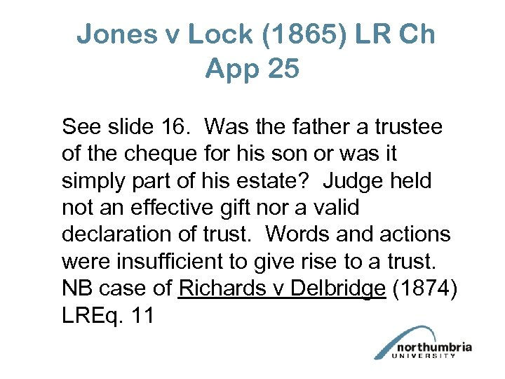 Jones v Lock (1865) LR Ch App 25 See slide 16. Was the father
