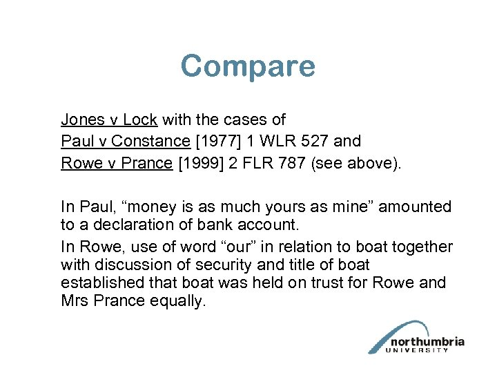 Compare Jones v Lock with the cases of Paul v Constance [1977] 1 WLR