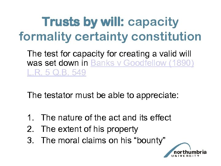 Trusts by will: capacity formality certainty constitution The test for capacity for creating a