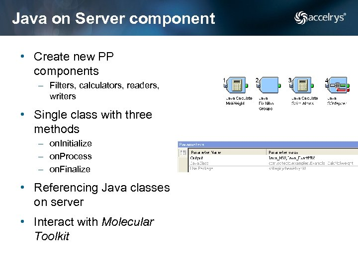 Java on Server component • Create new PP components – Filters, calculators, readers, writers