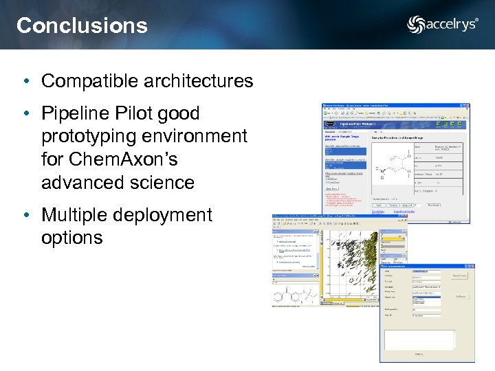 Conclusions • Compatible architectures • Pipeline Pilot good prototyping environment for Chem. Axon's advanced