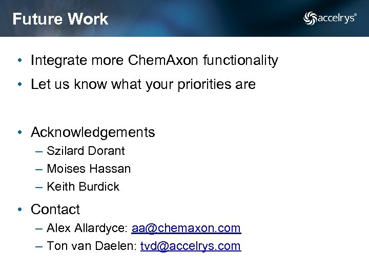 Future Work • Integrate more Chem. Axon functionality • Let us know what your